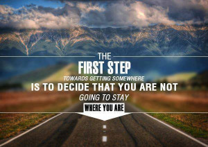 The first step towards getting somewhere is to decide that you are not ...