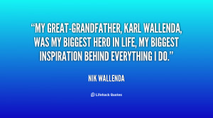 My great-grandfather, Karl Wallenda, was my biggest hero in life, my ...