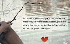 Be careful to whom you give your heart because