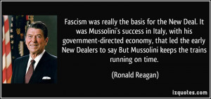 Fascism was really the basis for the New Deal. It was Mussolini's ...