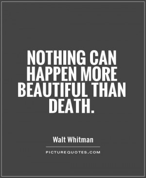 Nothing can happen more beautiful than death Picture Quote #1