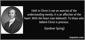Faith in Christ is not an exercise of the understanding merely; it is ...