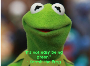 """Kermit quote """"It's not easy being green."""""""
