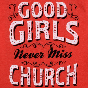 Ladies Good Girls Never Miss Church Scoop T-Shirt