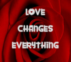 Love Changes Everything. #quote