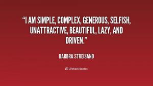 am simple, complex, generous, selfish, unattractive, beautiful, lazy ...