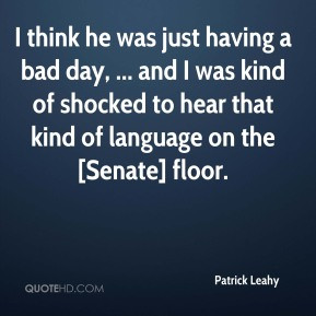 patrick-leahy-quote-i-think-he-was-just-having-a-bad-day-and-i-was.jpg