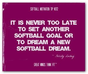 ... softball goal or to dream a new softball dream.