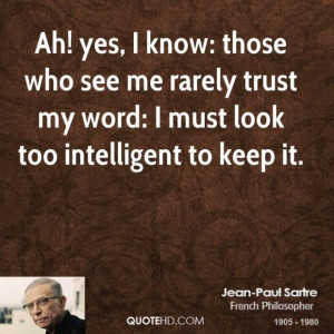 Jean paul sartre philosopher quote ah yes i know those who see me