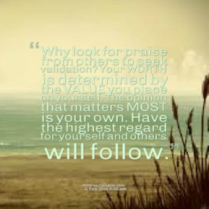 Why look for praise from others to seek validation? Your WORTH is ...