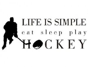 Quotes and Quips Heard Round Hockey Rinks » Life-is-Simple