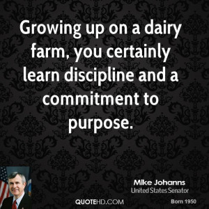 Growing up on a dairy farm, you certainly learn discipline and a ...