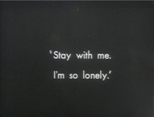 Stay With Me I Am Lonely