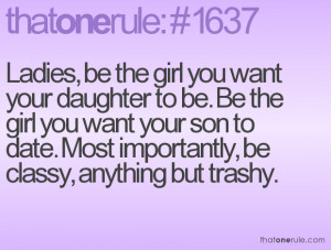 ... your son to date. Most importantly, be classy, anything but trashy