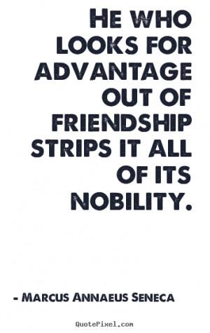 Quotes About Friendship By Marcus Annaeus Seneca