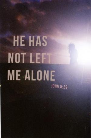 He has not left me alone. John 8:29. | Biblical