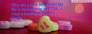 ... My life is now boreing as F**ck.. I miss u bestfriend. I love u bestie