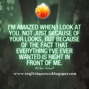 amazed when i look at you. Not just because of your looks, but ...