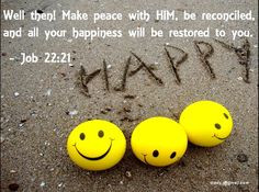 ... , and all your happiness will be restored to you. Job 22 : 21 More