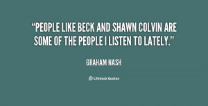People like Beck and Shawn Colvin are some of the people I listen to ...
