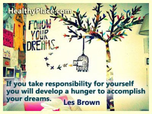 ... hunger to accomplish your dreams. http://www.healthyplace.com