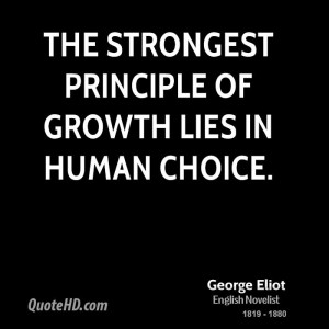 The strongest principle of growth lies in human choice.