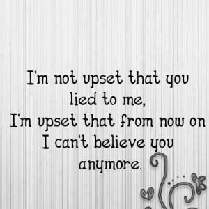 Picture quotes i am upset that you lied to me
