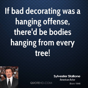 sylvester-stallone-sylvester-stallone-if-bad-decorating-was-a-hanging ...