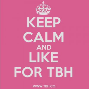Keep Calm and Like for TBH on the TBH app