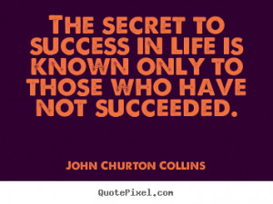 The secret to success in life is known only to those who have not ...