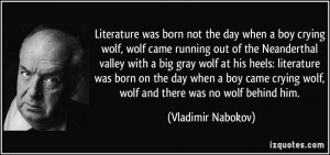 ... crying wolf, wolf and there was no wolf behind him. - Vladimir Nabokov