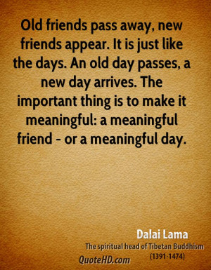 Old friends pass away, new friends appear. It is just like the days ...