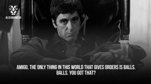 Scarface Quotes All I Have In This World This quote could also be from