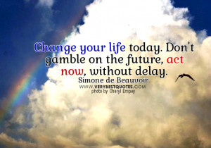 change your life quotes. act now quotes