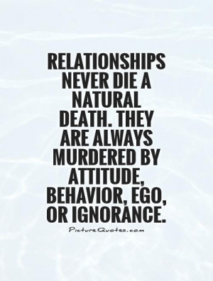 Relationships never die a natural death. They are always murdered by ...