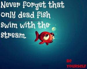 Dead fish quote via www.Facebook.com/BeYourself09