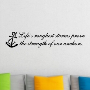 Roughest Storm Prove The Strength Of Our Anchors....Beach Wall Quotes ...