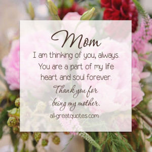 Mom I am thinking of you, always. You are a part of my life, heart and ...