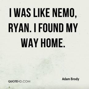 Adam Brody - I was like Nemo, Ryan. I found my way HOME.