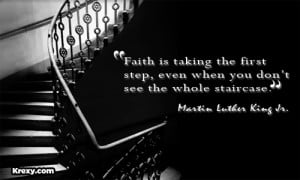 Faith is taking the first step even when you don't see the whole ...
