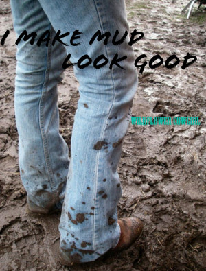 Mud and boots. Southern living. Cowgirl quotes. Facebook.com ...