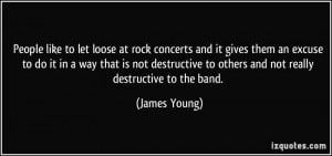 People like to let loose at rock concerts and it gives them an excuse ...