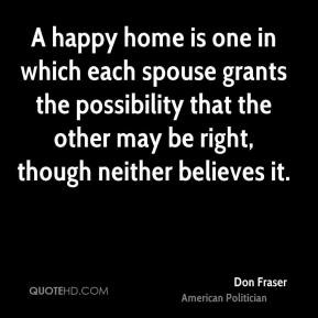 Don Fraser - A happy home is one in which each spouse grants the ...
