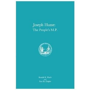 Joseph Hume The Peoples M P Huch Ronald K Ziegle