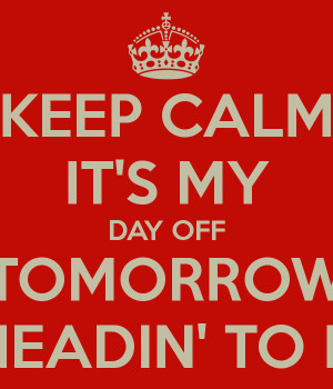 KEEP CALM IT'S MY DAY OFF TOMORROW I'LL BE HEADIN' TO MANILA