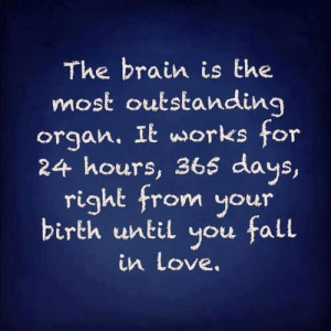 The brain is the most outstanding organ It works for 24 hours, 365 ...