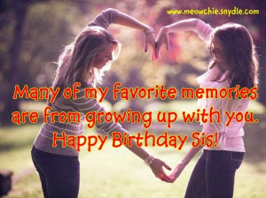 ... favorite memories are from growing up with you. Happy Birthday sister