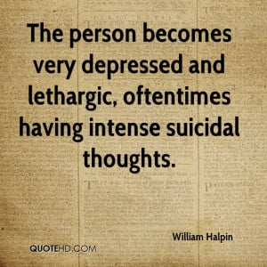 The person becomes very depressed and lethargic, oftentimes having ...