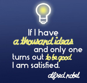 Ideas quote by Alfred Nobel :)