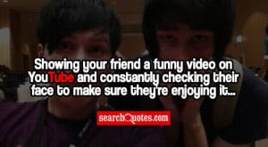 Showing your friend a funny video on YouTube and constantly checking ...